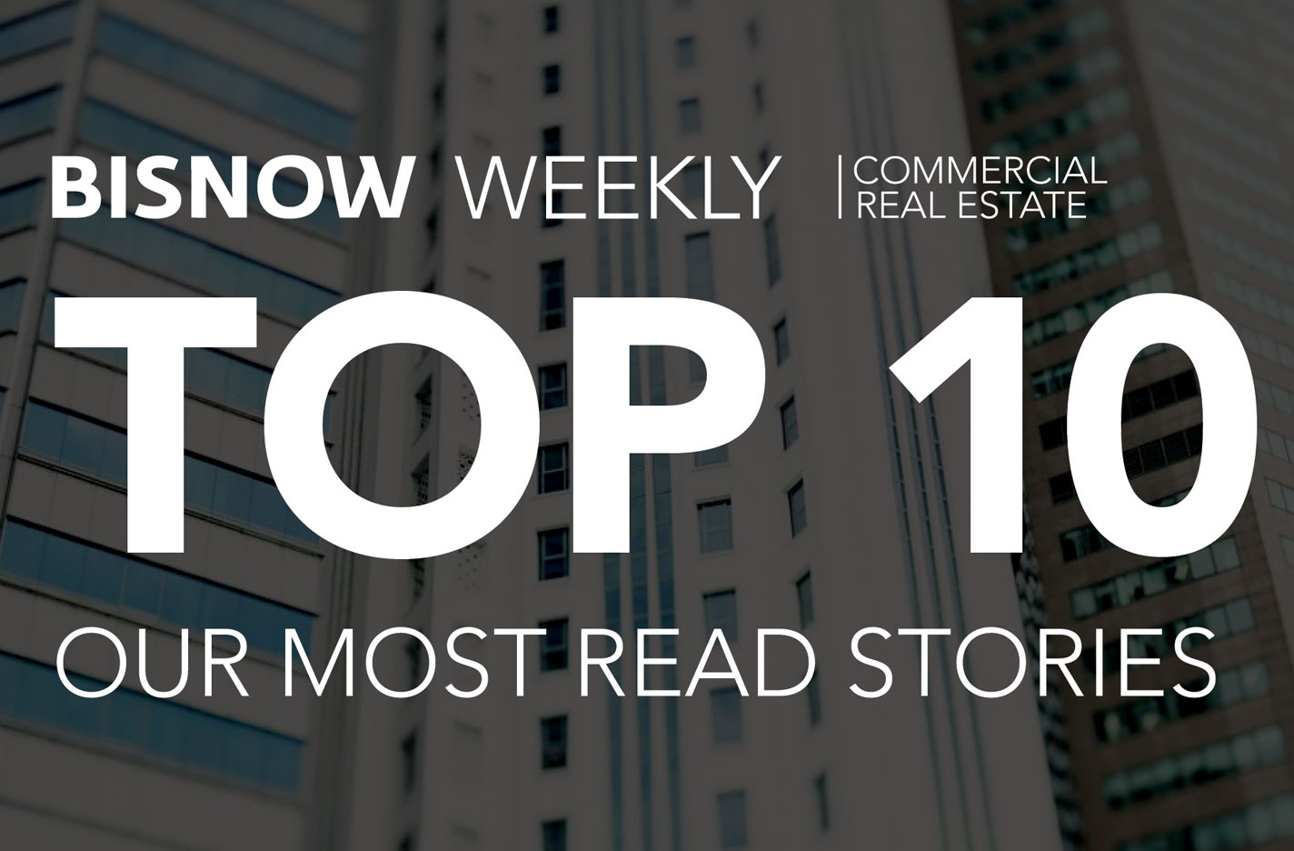 Top 10 Most Popular Commercial Real Estate Stories This Week Presented By First American Title